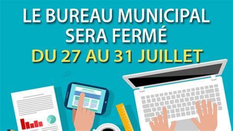 bureau municipal le bureau municipal sera fermé du 27 au 31 juillet