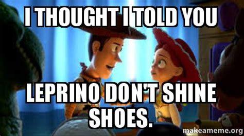 I Make Shoes Meme - i thought i told you leprino don t shine shoes make a meme