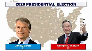 2020 Presidential Election - Jimmy Carter vs. George H. W ...