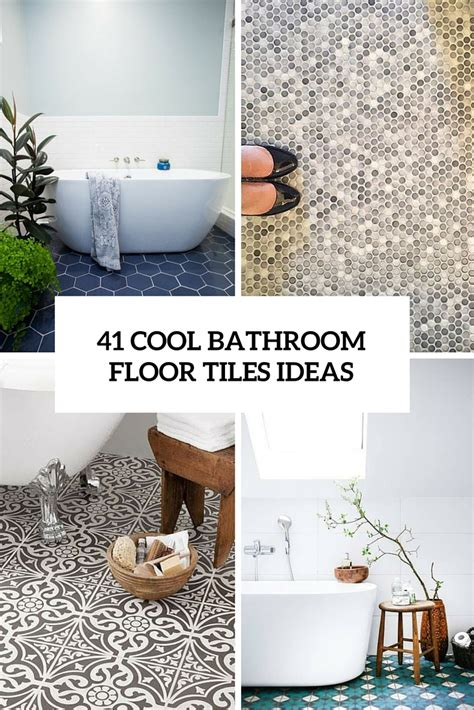tiles for bathrooms ideas 41 cool bathroom floor tiles ideas you should try digsdigs