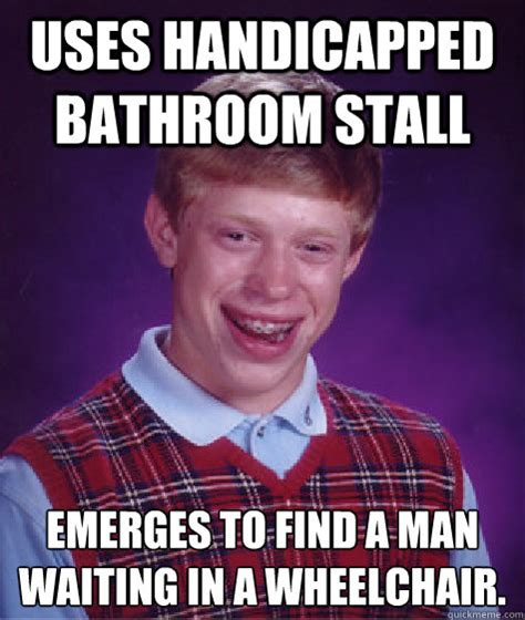Bathroom Stall Meme - uses handicapped bathroom stall emerges to find a man waiting in a wheelchair bad luck brian