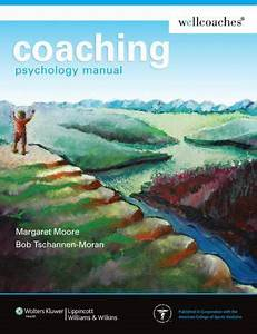 Coaching Psychology Manual By Margaret Moore  James W
