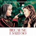 Because I Said So Soundtrack (2007)