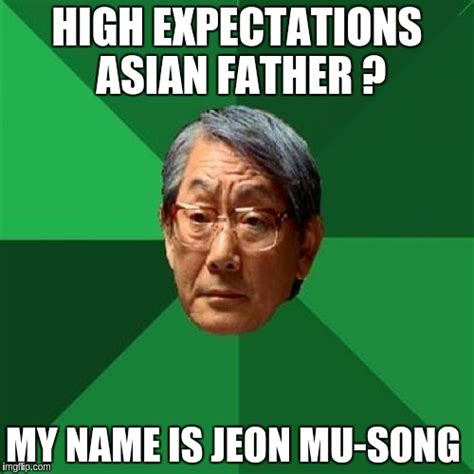 High Expectations Asian Father Meme Generator - high expectations asian father meme imgflip