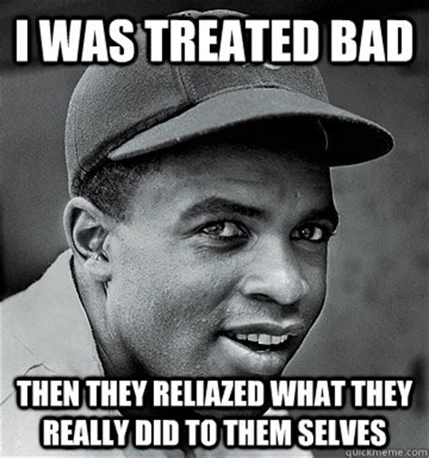 Jackie Meme - i was treated bad then they reliazed what they really did to them selves jackie robinson steal