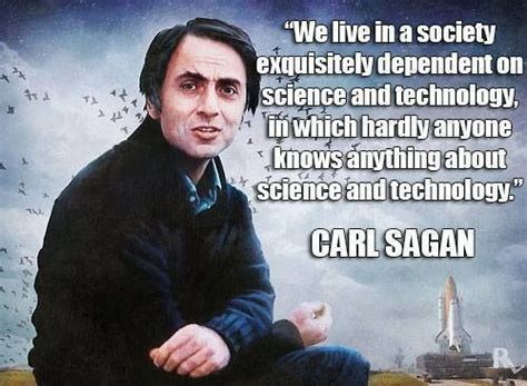 Carl Sagan Memes - we live in a society exquisitely dependent on science and technology in which hardly anyone