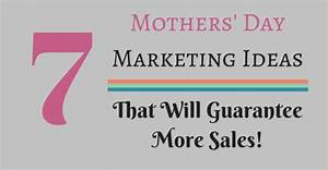 7 Mothers Day Marketing Ideas That Will Guarantee More