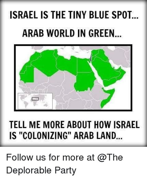 Israel Meme - israel is the tiny blue spot arab world in green tell me more about how israel is colonizing
