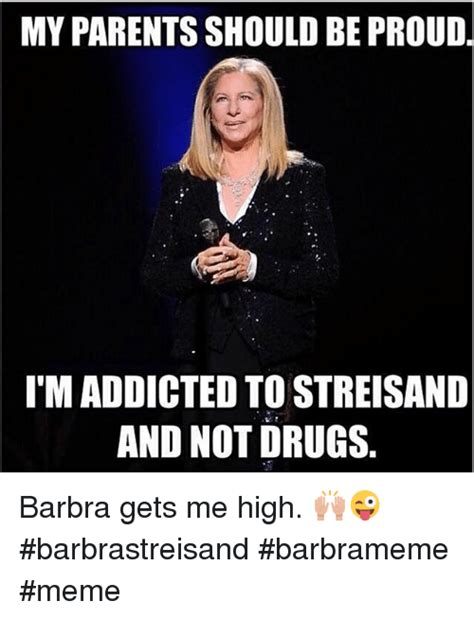 Barbra Streisand Meme - myparentsshould be proud i m addicted tostreisand and not drugs barbra gets me high