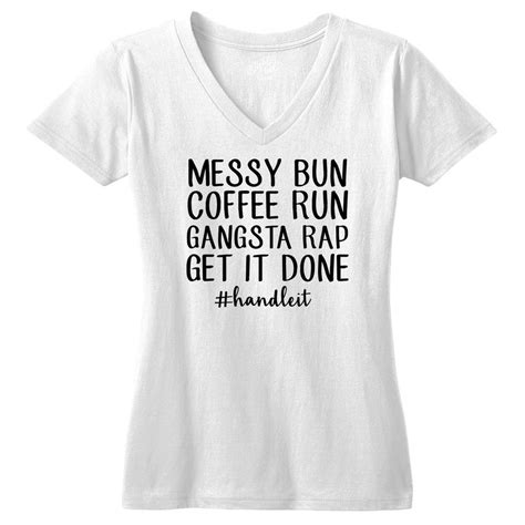We would like to show you a description here but the site won't allow us. Messy Bun Coffee Run Gangsta Rap Get It Done Tshirt ...