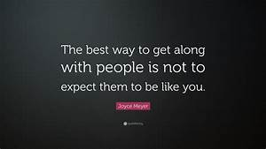Joyce Meyer Quote   U201cthe Best Way To Get Along With People