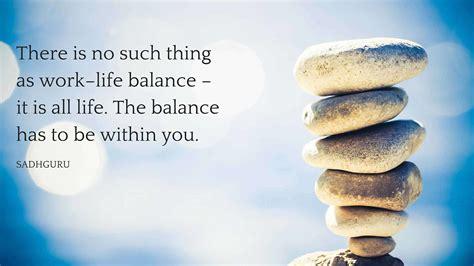 sadhguru quotes  balance quotes  work life balance
