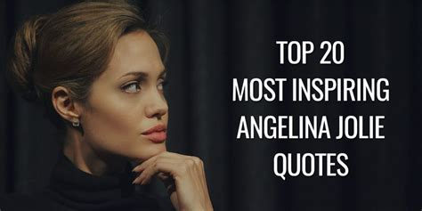 Top 20 Most Inspiring Angelina Jolie Quotes Goalcast
