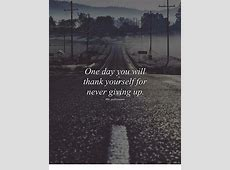One Day You Will Thank Yourself for Never Giving Up #