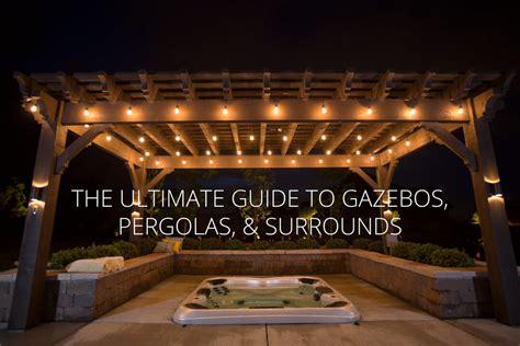ultimate guide  gazebos pergolas  surrounds