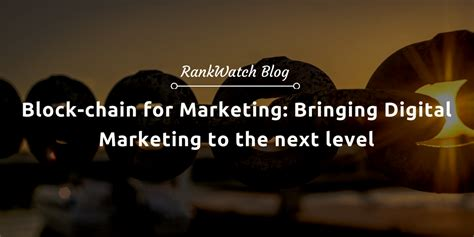 digital marketing caign block chain for marketing bringing digital marketing to