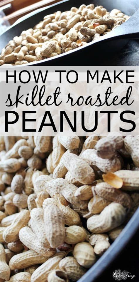 how to roast peanuts how to make skillet roasted peanuts