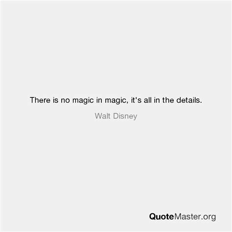 There Is No Magic In Magic, It's All In The Details Walt