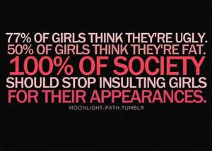 """77% of girls think they're ugly. 50% think they're fat ..."