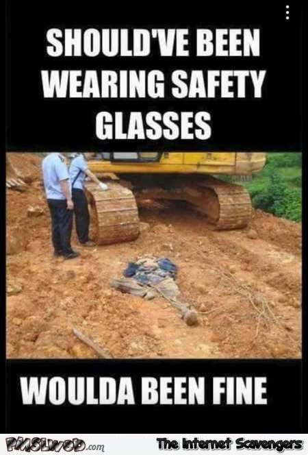 Funny Safety Memes - wearing safety glasses would have saved you funny meme pmslweb