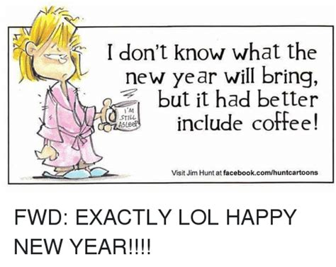 I Don't Know What The New Year Will Bring But It Had The Coffee Bean Calories Belt Krups Maker Pret La Jolla Machine Pods Et3530 Brea Leisure Mall