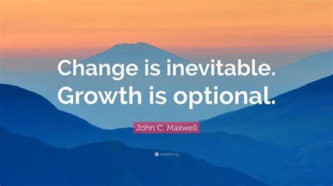 john  maxwell quote change  inevitable growth