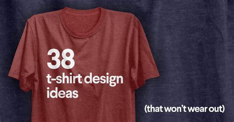 shirt design ideas  wont wear  designs