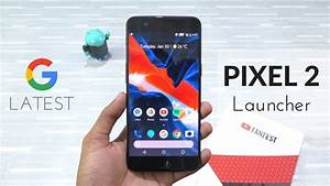 Google Pixel 2 Launcher On Any Android Phone