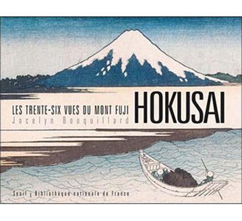 trente six vues du mont fuji les trente six vues du mont fuji par hokusa 239 reli 233 jocelyn bouquillard achat livre achat