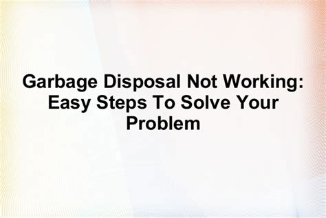 Sink Disposal Not Working by Garbage Disposal Not Working Easy Steps To Solve Your Problem