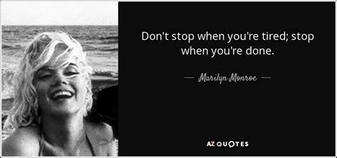 marilyn monroe quote dont stop  youre tired stop