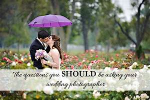 The questions you should be asking your wedding for Questions for wedding photographer