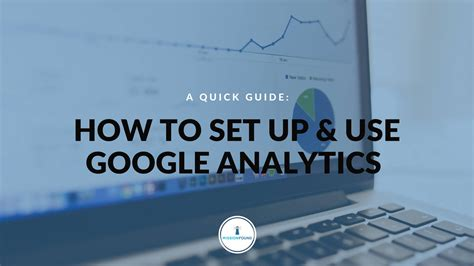 A Quick Guide How To Set Up And Use Google Analytics For