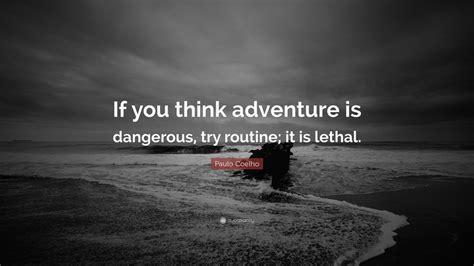 paulo coelho quote    adventure  dangerous