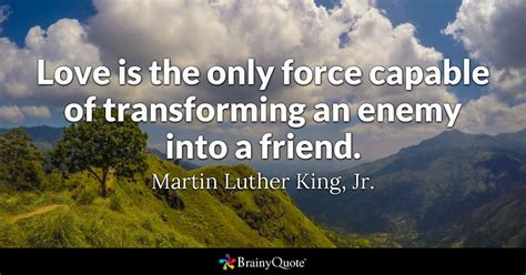 love    force capable  transforming  enemy