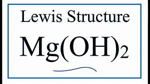 How To Draw The Lewis Dot Structure For Mg Oh 2