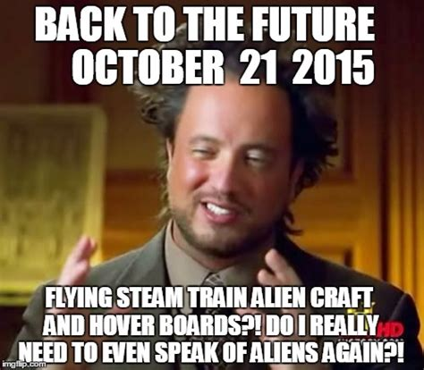 Back To The Future Memes - ancient aliens meme imgflip