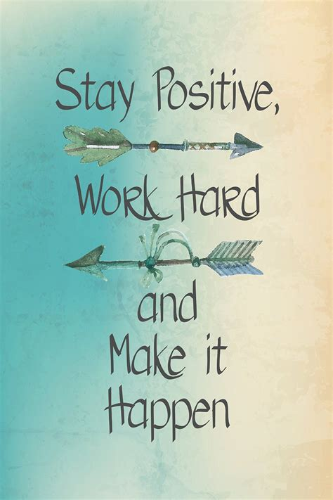 stay positive work hard    happen awesome