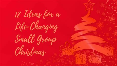 12 ideas for a life changing small group christmas small
