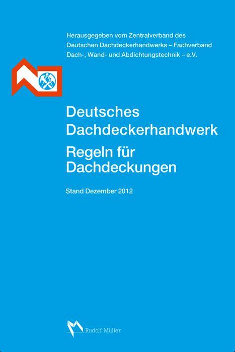 Zentralverband Des Deutschen Dachdeckerhandwerks regeln f 252 r dachdeckungen herausgegeben vom zvdh