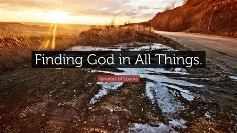 """We need to find god, and he cannot be found in noise and restless s god is the friend of silence. Ignatius of Loyola Quote: """"Finding God in All Things."""" (12 wallpapers) - Quotefancy"""