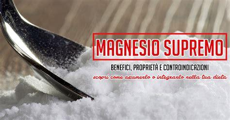 controindicazioni magnesio supremo magnesio supremo propriet 224 benefiche e controindicazioni