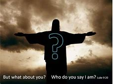 Image result for jESUSS SAYS WHO DO YOU SAY THAT i AM?