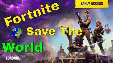 fortnite save  world youtube