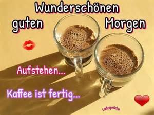 guten morgen kaffee sprüche wunderschönen guten morgen aufstehen kaffee ist fertig 25280
