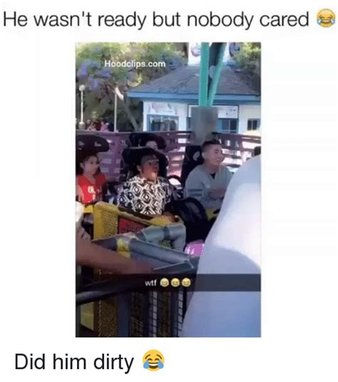 Dirty Memes For Him - he wasn t ready but nobody cared hoodclipscom did him dirty funny meme on sizzle