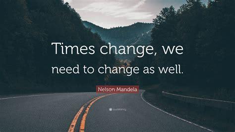 nelson mandela quote times change    change