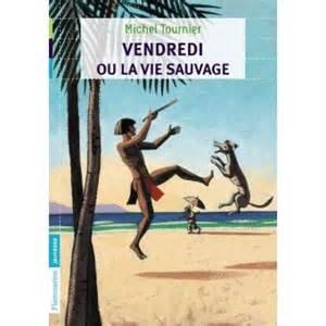 Vendredi Et La Vie Sauvage by Vendredi Ou La Vie Sauvage Poche Michel Tournier Paul