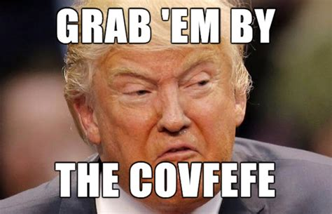 Covfefe Memes - bucknackt s sordid tawdry blog so how s that covfefe thingy workin out for ya