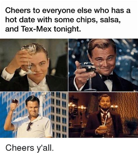 Hot Date Meme - 25 best memes about tex mex tex mex memes